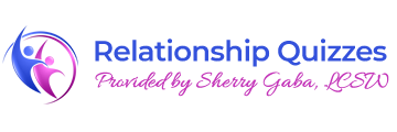 Relationship Quizzes - Provided by Sherry Gaba, LCSW